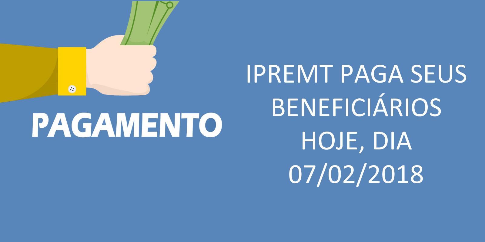 Benefícios do Ipremt recebem hoje, 07/02/2018